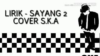 """Gambar cover """"Terbaru"""" LIRIK SAYANG 2 -  COVER S.K.A"""