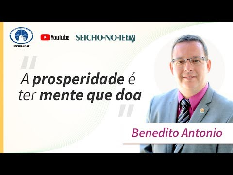 A Prosperidade é Ter Mente Que Doa - SEICHO-NO-IE NA TV