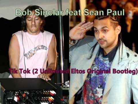 Bob Sinclar feat Sean Paul  Tik Tok (2 Unlimited Eltos Original Bootleg)