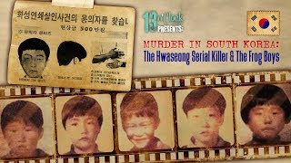 Episode 151 - Murder in Korea: The Hwaseong Serial Killer and the Frog Boys