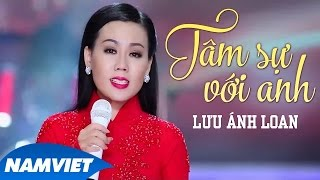 Tâm Sự Với Anh - Lưu Ánh Loan (MV OFFICIAL)
