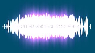 The Clear Voice Of God Part 4 of 4