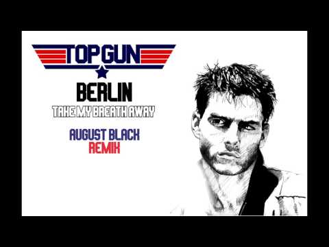 Berlin - Take My Breath Away (August Black Remix)