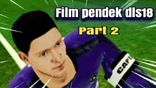 New FILM PENDEK DREAM LEAGUE SOCCER 2018, PART 2