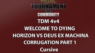UT2004 TDM 4v4 - Welcome to dying - Horizon vs Deus Ex Machina - Corrugation - Cursive - Part 1