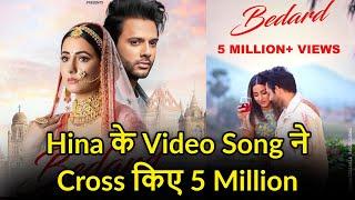 Hina Khan Video Song Bedard Crossed 5 Million