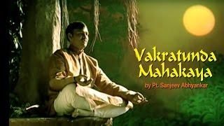 Vakratunda Mahakaya | Pt. Sanjeev Abhyankar