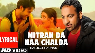 Mittran Da Naa Chalda (Lyrical Video Song) Harjit Harman | Atul Sharma | Punjabi Song