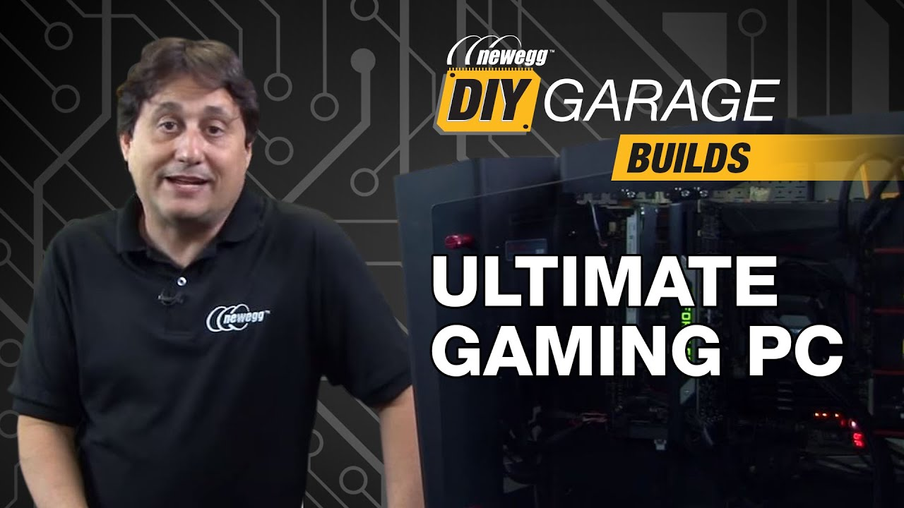 Newegg DIY Garage: Ultimate Gaming PC Build
