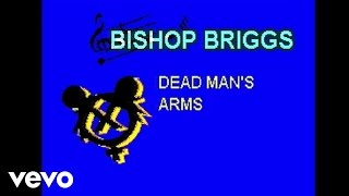 Bishop Briggs - Dead Man's Arms (Lyric Video)