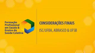 CONSIDERAÇÕES FINAIS: ISC/UFBA, ABRASCO E UFSB