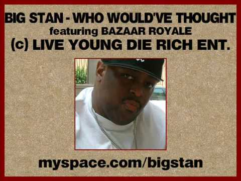 Big Stan - Who Would Have Thought feat. Bazaar Royale