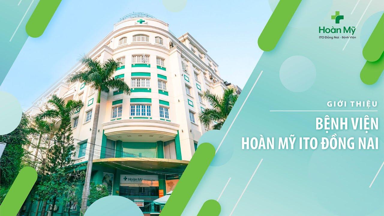 Giới thiệu Bệnh viện Hoàn Mỹ ITO Đồng Nai 2019