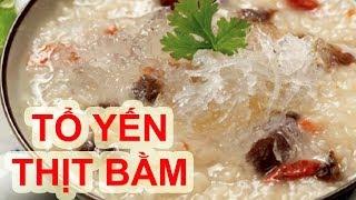 Cách Nấu CHÁO THỊT BẰM TỔ YẾN Dinh Dưỡng Cho Bé Thông Minh |