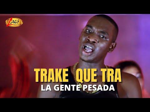 Trake Que Tra - La Gente Pesada (Videoclip Oficial)