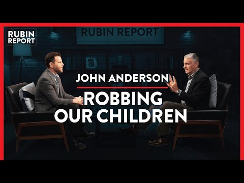 What Price Will Your Children Pay For Our Mistakes? | John Anderson | POLITICS | Rubin Report
