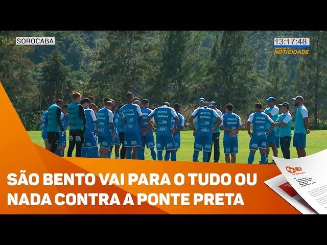 São Bento vai para o tudo ou nada contra a Ponte Preta - TV SOROCABA/SBT