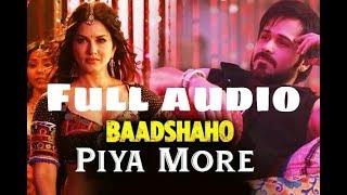 Piya More Song | Baadshaho | Emraan Hashmi | Sunny Leone | Mika Singh, Neeti Mohan | Full Audio|