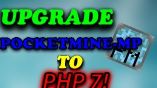 How to Upgrade Your PocketMine-MP For Android Server to PHP 7! thumbnail