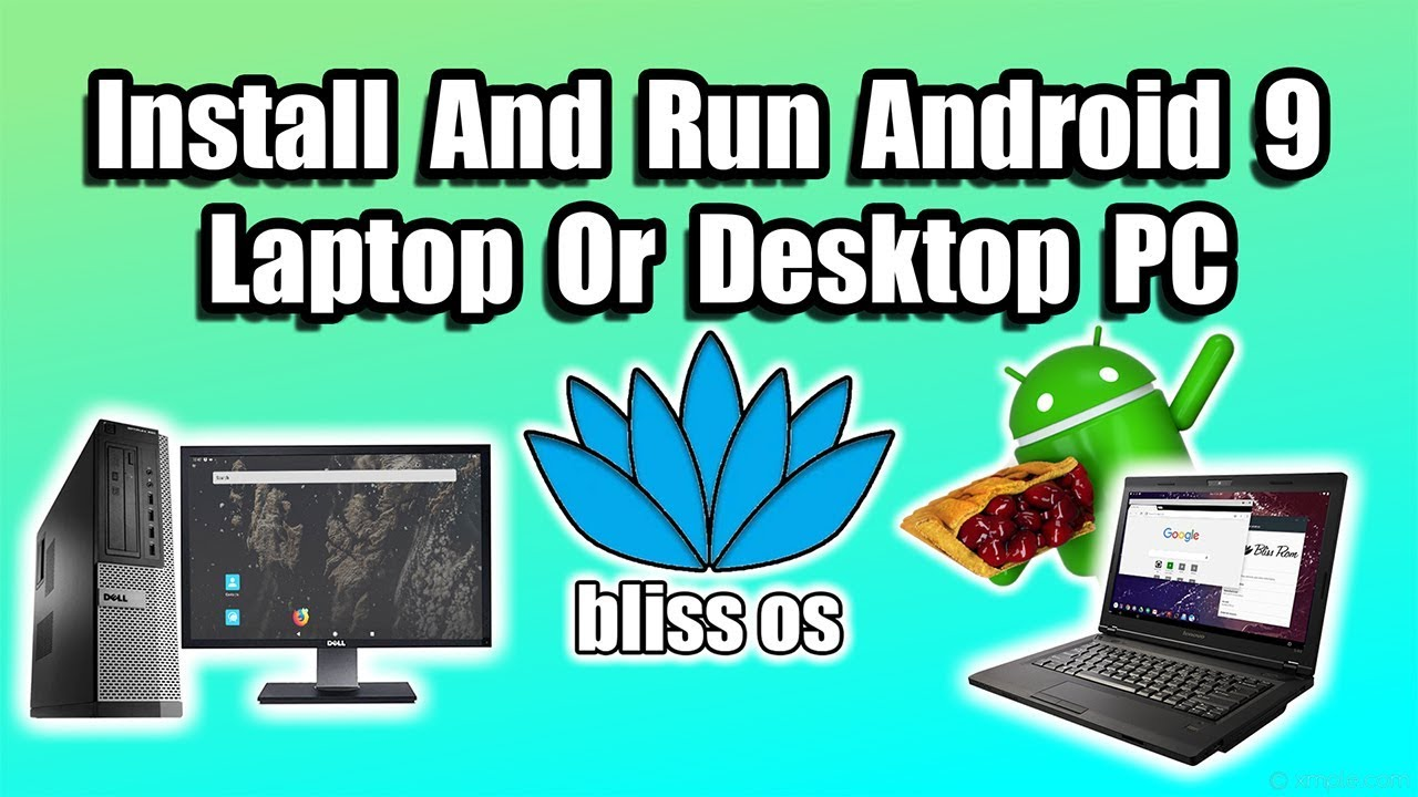 Run Android 9 Pie On Desktop Or Laptop How To Install Bliss