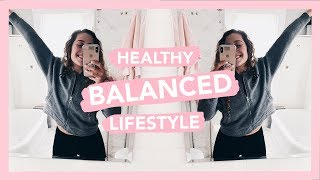 How To Live a Healthy Balanced Lifestyle | Weekend Vlog | PSB wk. 5