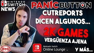 🔥 Switch NEWS!! PANIC BUTTON hacen CUTREPORTS... ¡O eso DICEN! | 2K Games VERGÜENZA y MÁS...