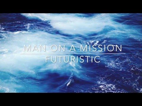 Man On A Mission- Futuristic Lyric Video