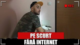 PE SCURT, AM RAMAS FARA INTERNET