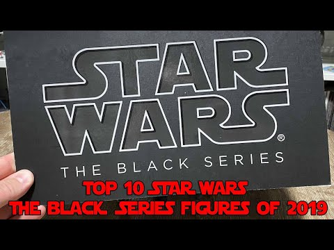 TOP 10 STAR WARS THE BLACK SERIES FIGURES OF 2019