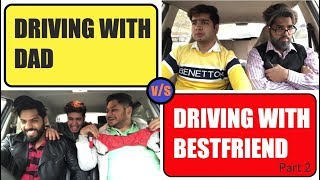 DRIVING WITH DAD vs DRIVING WITH BESTFRIEND | Part 2 || JaiPuru