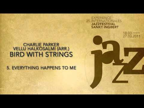 (5/9) Everything happens to me - Charlie Parker & Vellu Halkosalmi (arr.) - Bird with Strings