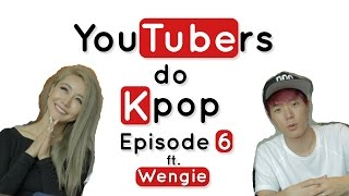 YouTubers do K-Pop - EPISODE 6 Ft. Wengie