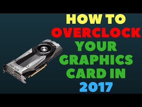 How to Overclock Your Graphics Card in 2017