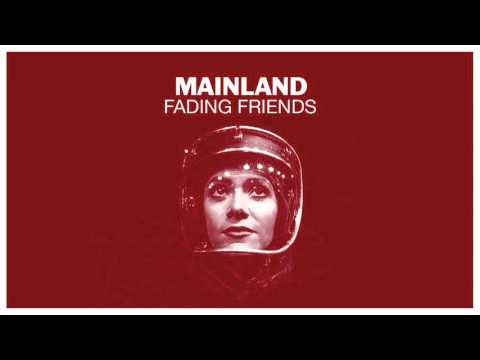 Mainland - Fading Friends