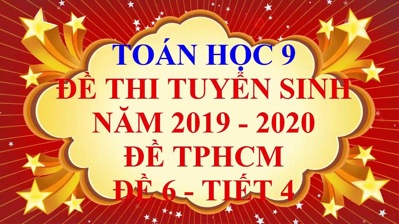 Toán học lớp 9 – Đề thi tuyển sinh vào lớp 10 – năm học 2019 – 2020 – Đề 6 – Tiết 4 ( Đề TPHCM )