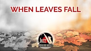 When Leaves Fall From Trees… Enjoy This Relaxing Jazz Instrumental Music Video