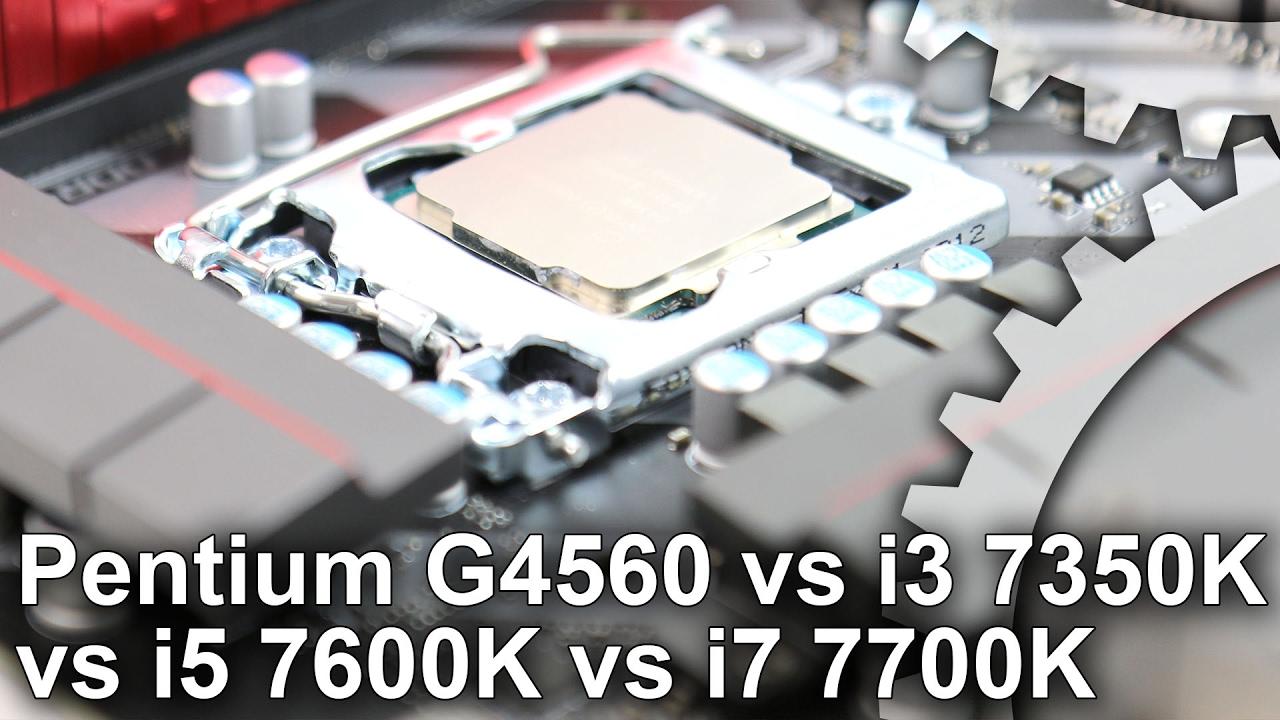 Pentium G4560 vs Core i7 7700K/ i5 7600K/ i3 7350K Gaming Benchmarks - YouTube