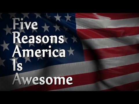 Five Reasons America Is Awesome