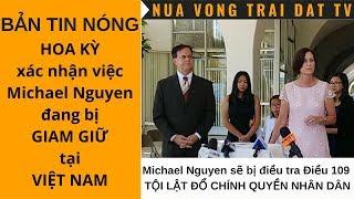 🆕 Mỹ xác nhận Michael Nguyễn đang bị Giam Giữ tại Việt Nam