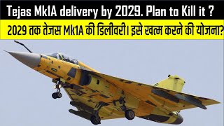 Tejas MK1A Delivery by 2029 - Plan to Kill it ?