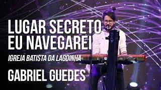 Baixar LUGAR SECRETO / EU NAVEGAREI - GABRIEL GUEDES (AO VIVO - LAGOINHA)