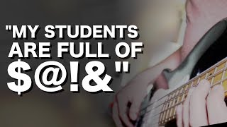 """My students are full of $@!&"" 