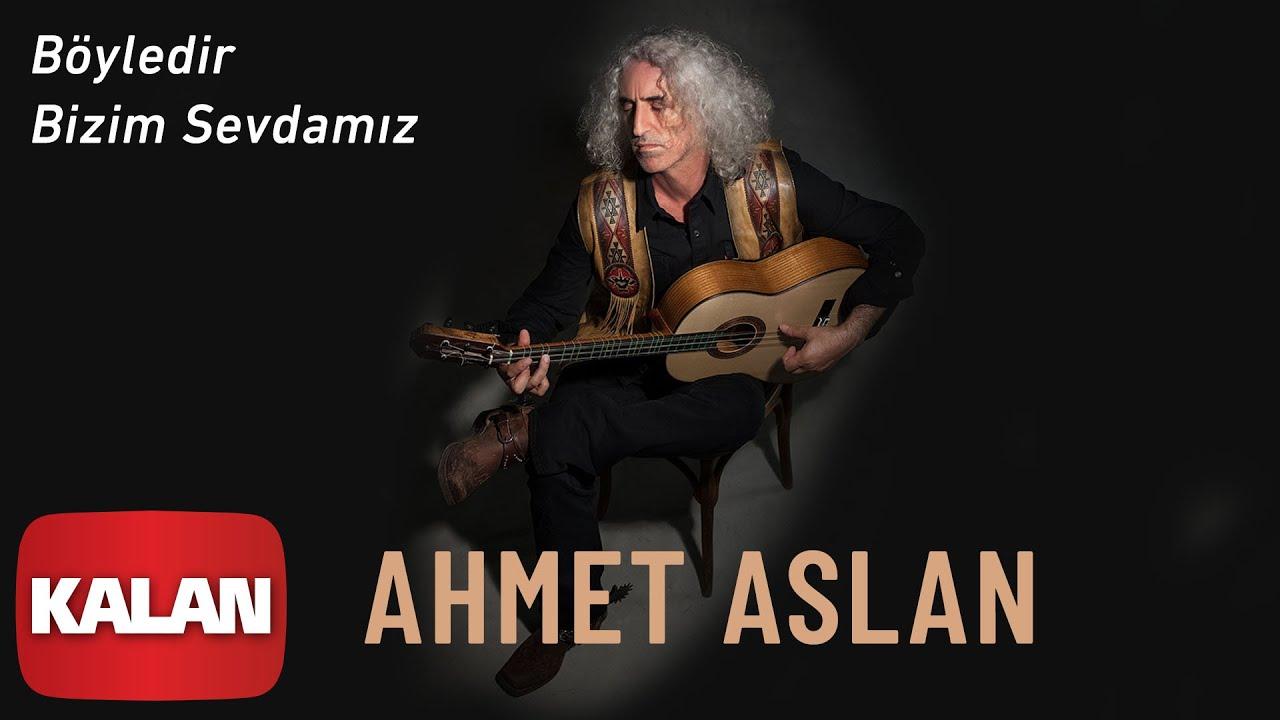 Ahmet Aslan - Böyledir Bizim Sevdamız [ Dornağe Budelay © 2019 Kalan Müzik ]