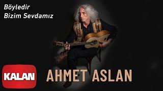 Ahmet Aslan - Boyledir Bizim Sevdamiz   Dornage Budelay    2019 Kalan Muzik   Resimi