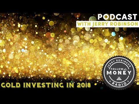 Gold Investing in 2018 (Plus, 3 Top Gold Mining Stocks To Watch)