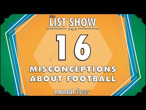 16 Misconceptions About Football - mental_floss List Show Ep. 434