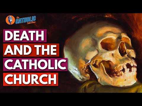 Death & The Catholic Church | The Catholic Talk Show