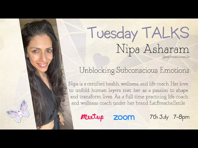 Tuesday Talks - Unblocking Subconscious Emotions - Nipa Asharam
