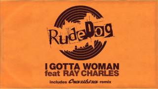 Rudedog - I Gotta Woman (feat. Ray Charles) [Crazibiza Remix]