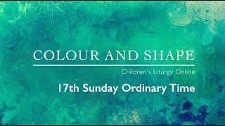17th Sunday Ordinary Time - Children's Liturgy (26/07/20)